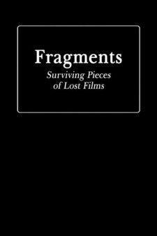 Fragments: Surviving Pieces of Lost Films