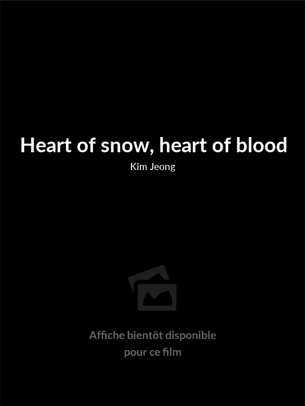 Affiche du film Heart of snow, heart of blood